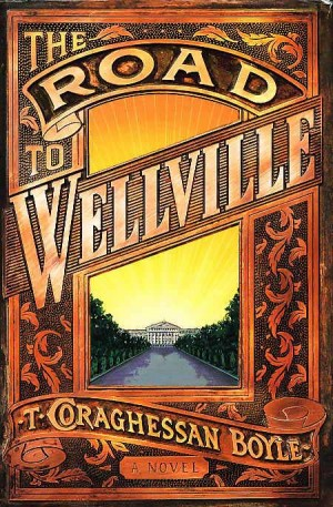 The Road to Wellville novel by T. Coraghessan Boyle
